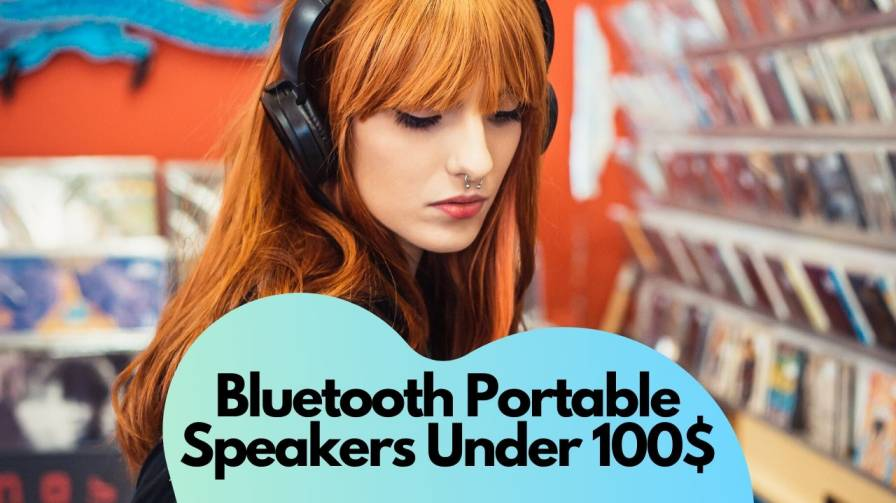 Bluetooth Portable Speakers Under 100$
