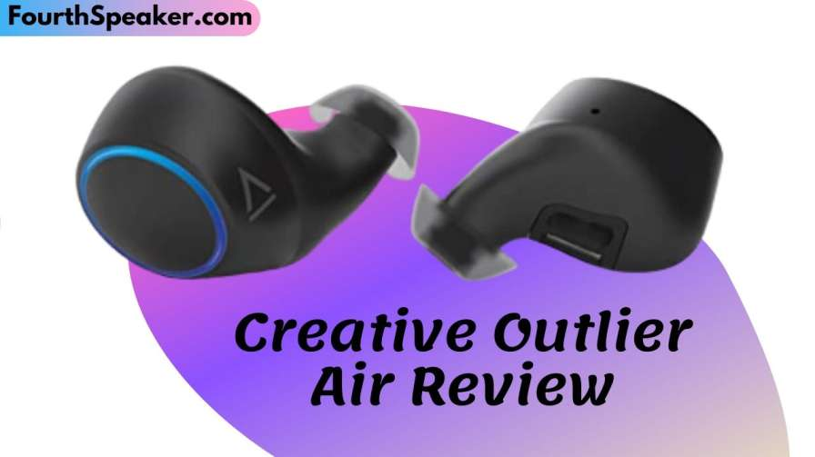 Creative Outlier Air TWS True Wireless Earphones Review​