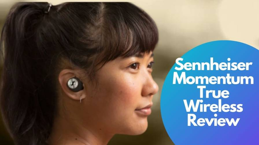 Sennheiser Momentum True Wireless Earphones Review