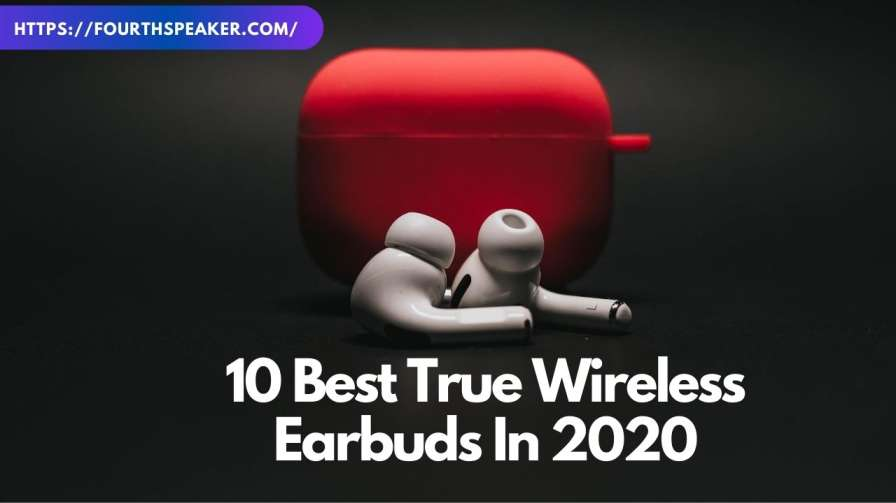 10 Best True Wireless Earbuds In 2020
