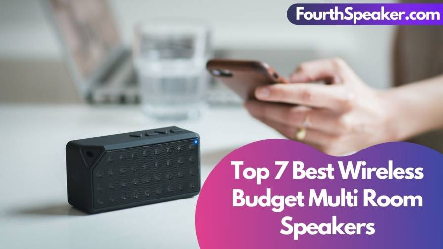 Top 7 Best Wireless Budget Multi Room Speakers